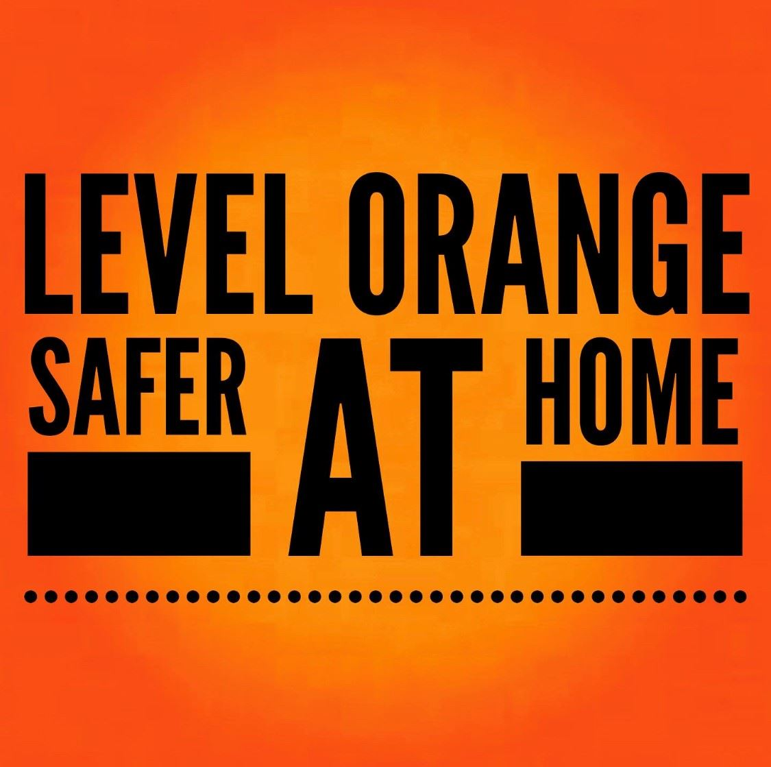Level Orange Safer at Home